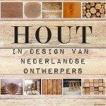 DUTCH DESIGN: Hout gebruikt in designs van Nederlandse ontwerpers